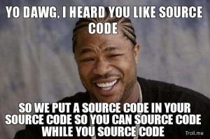 yo-dawg-i-heard-you-like-source-code-so-we-put-a-source-code-in-your-source-code-so-you-can-source-code-while-you-sourc